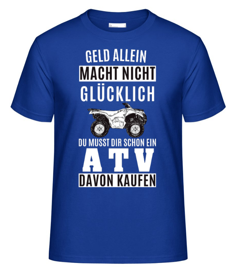 geld alleine macht nicht gl cklich atv t shirt diverse farben quad monkey ride 4 wheel. Black Bedroom Furniture Sets. Home Design Ideas